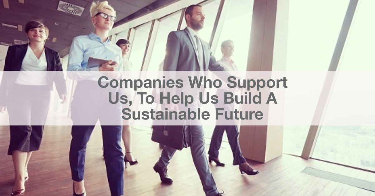Companies Who Support Us, To Help Us Build A Sustainable Future